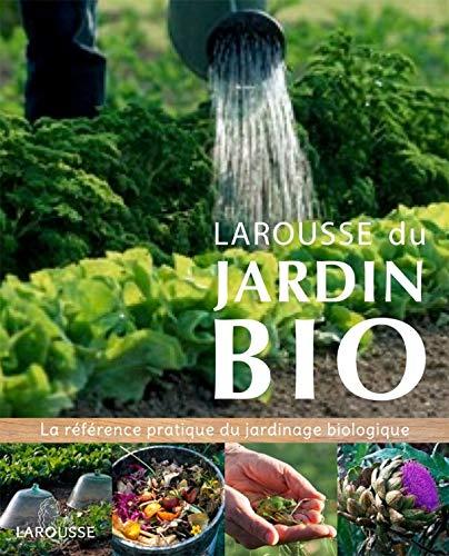 Larousse du jardin Bio: La référence pratique du jardinage biologique.