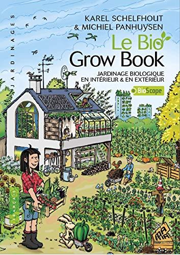 Le Bio Grow Book – Jardinage biologique en intérieur & en extérieur