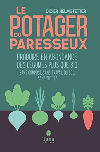 Le potager du paresseux – Produire en abondance des légumes bio en phénoculture, sans compost, sans travail du sol, sans…