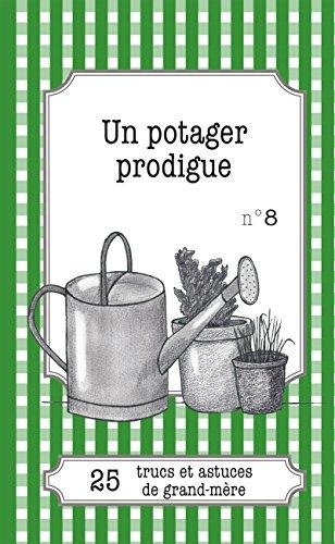Un potager prodigue: 25 trucs et astuces de grand-mère (LEMAITRE PUBLISHING)